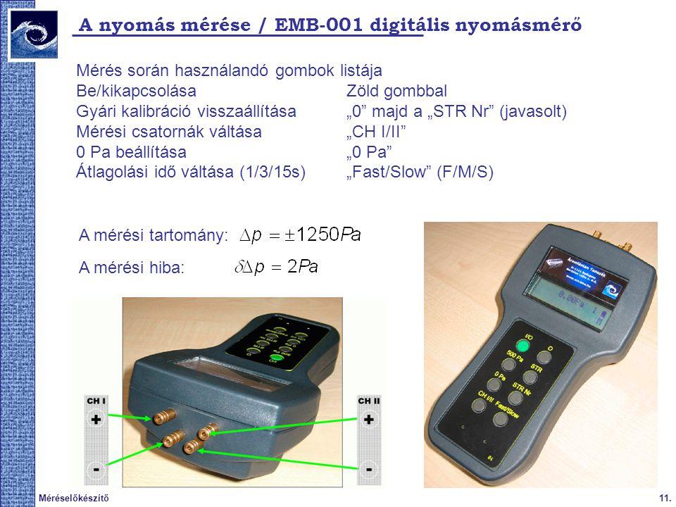 11.Méréselőkészítő A nyomás mérése / EMB-001 digitális nyomásmérő Mérés során használandó gombok listája Be/kikapcsolása Zöld gombbal Gyári kalibráció