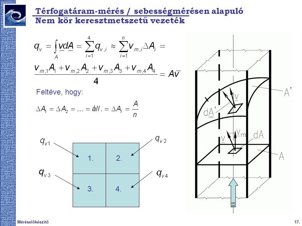 17.Méréselőkészítő Térfogatáram-mérés / sebességmérésen alapuló Nem kör keresztmetszetű vezeték Feltéve, hogy: 1.2. 3.4.