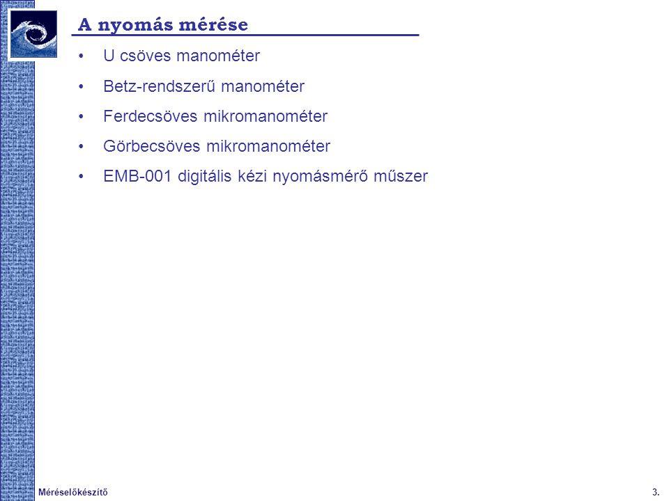 3.Méréselőkészítő A nyomás mérése U csöves manométer Betz-rendszerű manométer Ferdecsöves mikromanométer Görbecsöves mikromanométer EMB-001 digitális