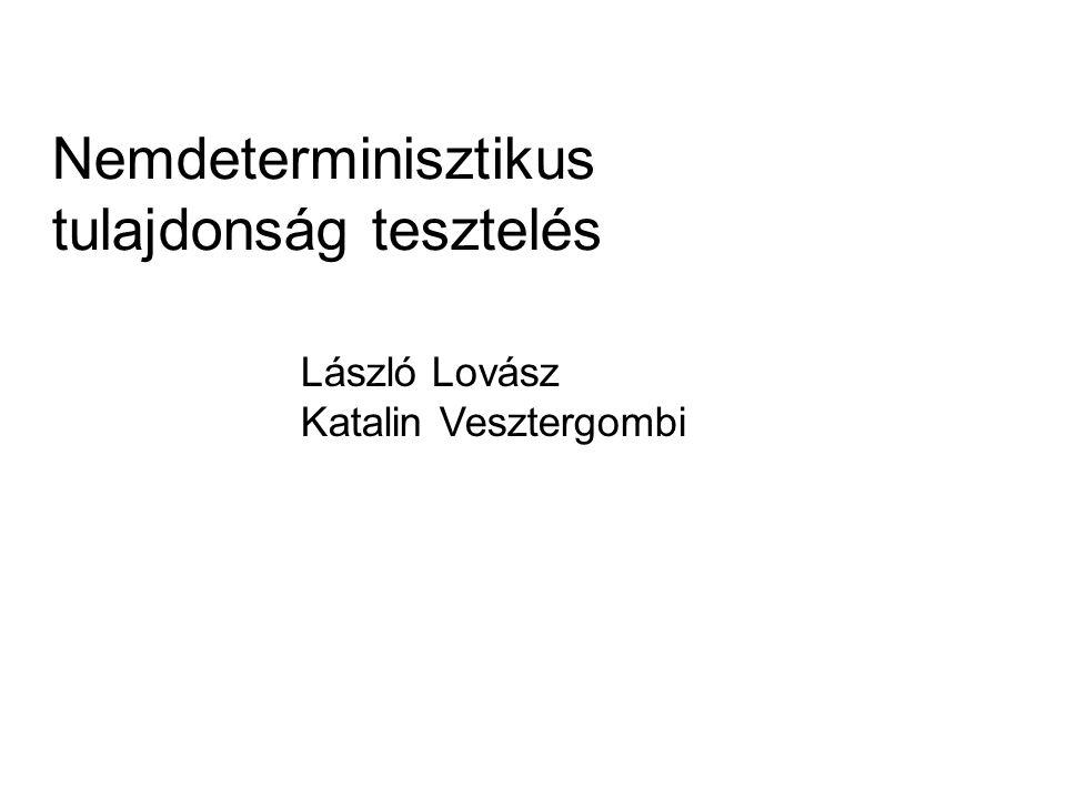 Nemdeterminisztikus tulajdonság tesztelés László Lovász Katalin Vesztergombi