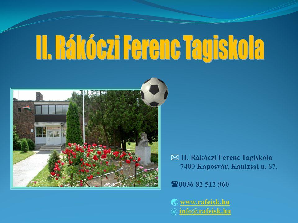  II. Rákóczi Ferenc Tagiskola 7400 Kaposvár, Kanizsai u.