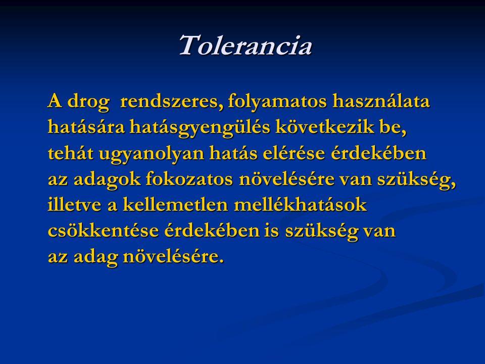 Tolerancia A drog rendszeres, folyamatos használata hatására hatásgyengülés következik be, tehát ugyanolyan hatás elérése érdekében az adagok fokozatos növelésére van szükség, illetve a kellemetlen mellékhatások csökkentése érdekében is szükség van az adag növelésére.