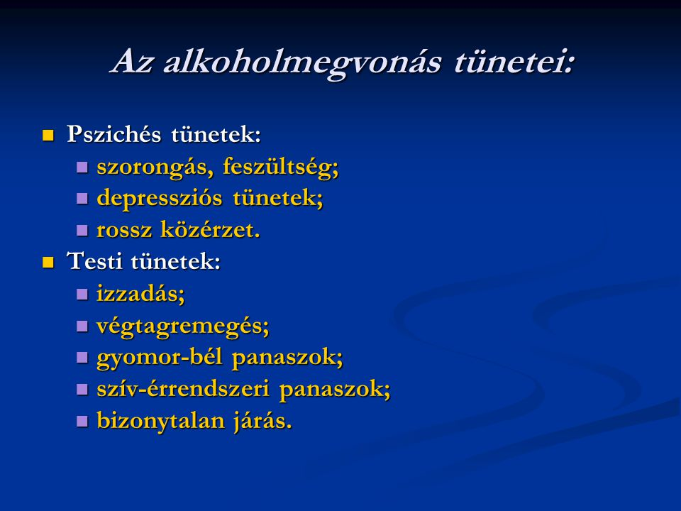 Az alkoholmegvonás tünetei: Pszichés tünetek: Pszichés tünetek: szorongás, feszültség; szorongás, feszültség; depressziós tünetek; depressziós tünetek; rossz közérzet.