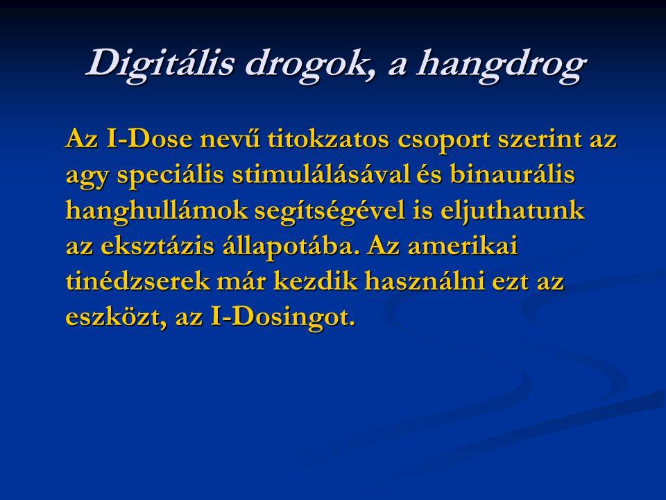 Digitális drogok, a hangdrog Az I-Dose nevű titokzatos csoport szerint az agy speciális stimulálásával és binaurális hanghullámok segítségével is eljuthatunk az eksztázis állapotába.