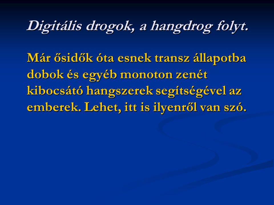 Digitális drogok, a hangdrog folyt.