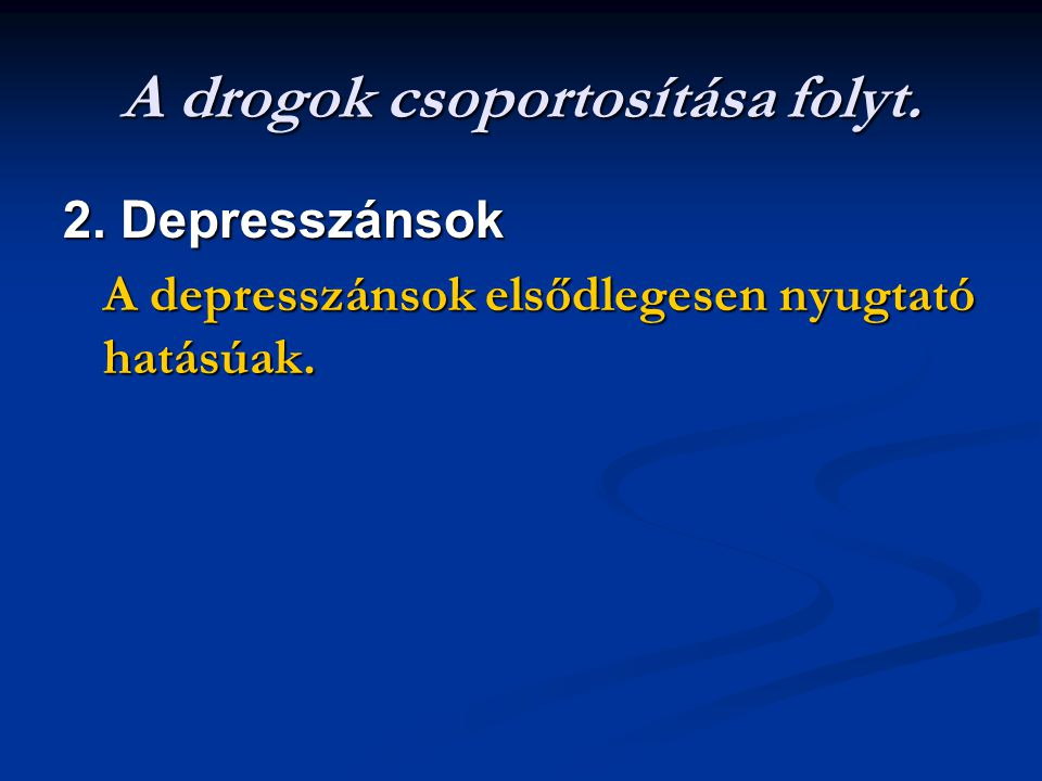A drogok csoportosítása folyt. 2. Depresszánsok A depresszánsok elsődlegesen nyugtató hatásúak.