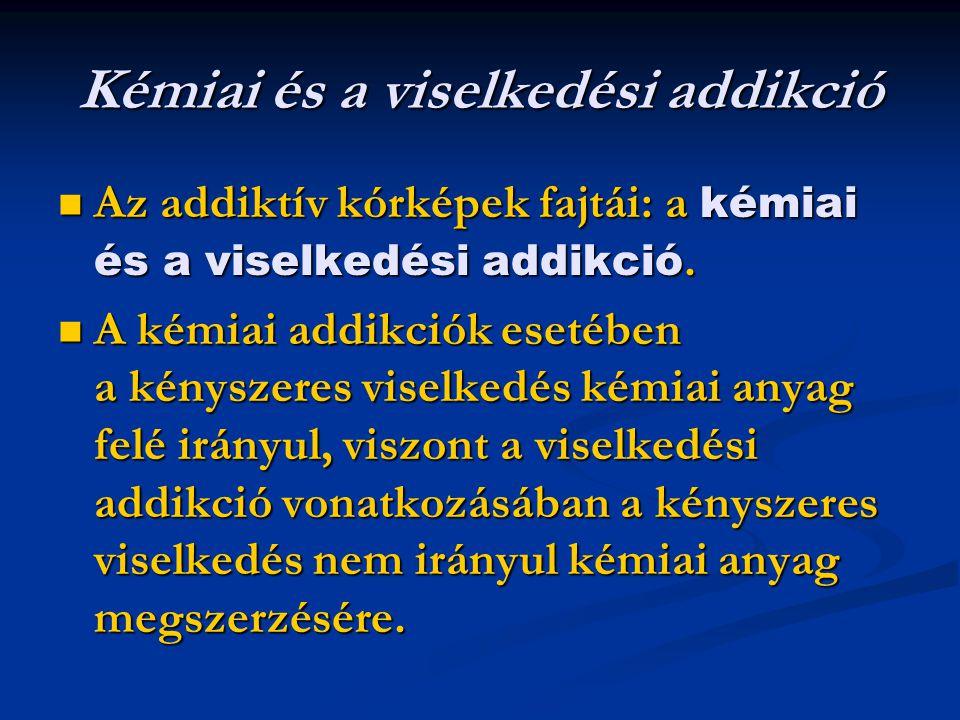 Kémiai és a viselkedési addikció Az addiktív kórképek fajtái: a kémiai és a viselkedési addikció.