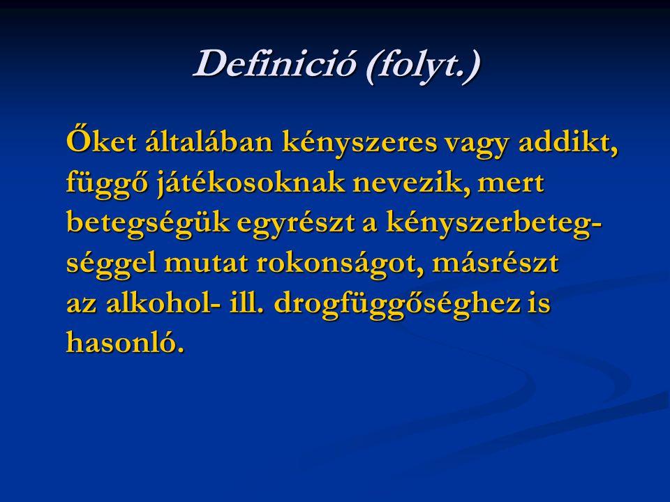 Definició (folyt.) Őket általában kényszeres vagy addikt, függő játékosoknak nevezik, mert betegségük egyrészt a kényszerbeteg- séggel mutat rokonságot, másrészt az alkohol- ill.