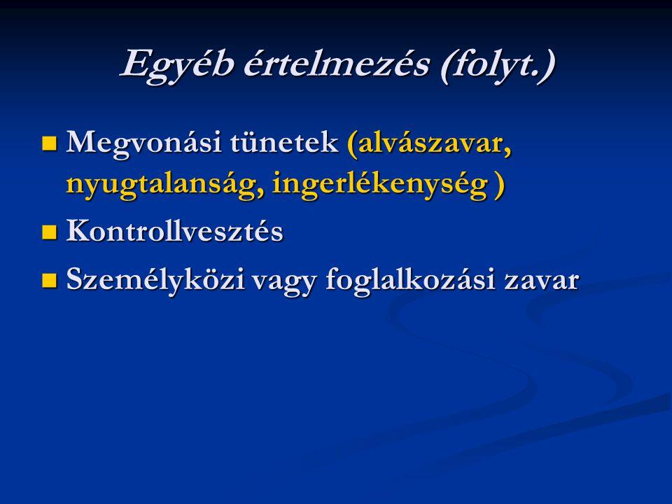 Egyéb értelmezés (folyt.) Megvonási tünetek (alvászavar, nyugtalanság, ingerlékenység ) Megvonási tünetek (alvászavar, nyugtalanság, ingerlékenység ) Kontrollvesztés Kontrollvesztés Személyközi vagy foglalkozási zavar Személyközi vagy foglalkozási zavar
