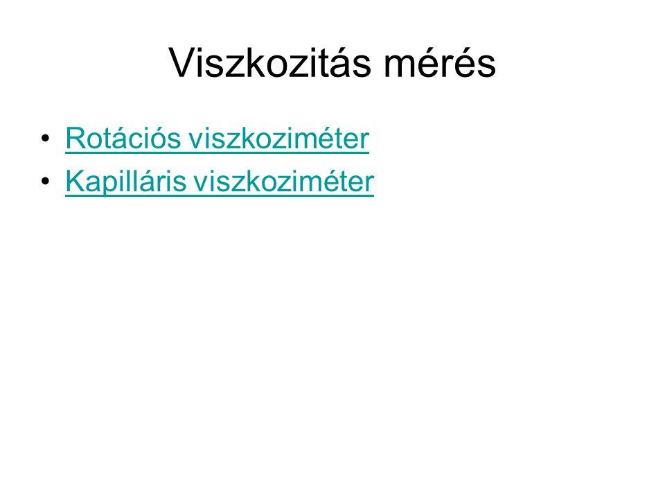 Viszkozitás mérés Rotációs viszkoziméter Kapilláris viszkoziméter