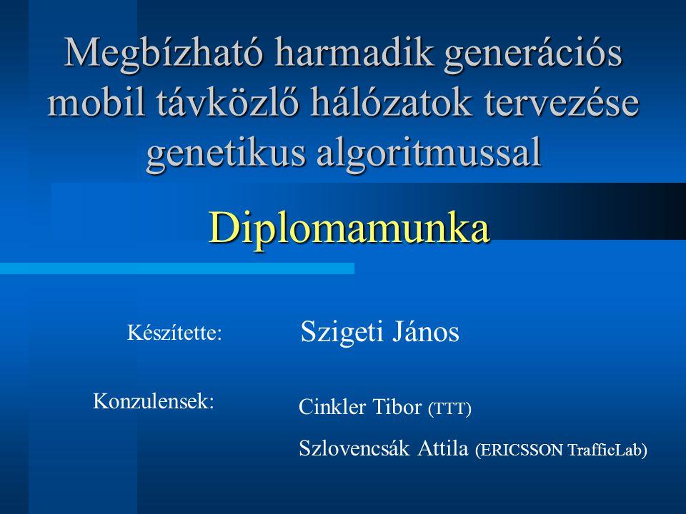 Megbízható harmadik generációs mobil távközlő hálózatok tervezése genetikus algoritmussal Szigeti János Konzulensek: Cinkler Tibor (TTT) Szlovencsák Attila (ERICSSON TrafficLab) Diplomamunka Készítette: