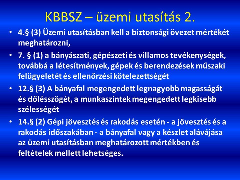 KBBSZ – üzemi utasítás 2. 4.§ (3) Üzemi utasításban kell a biztonsági övezet mértékét meghatározni, 7. § (1) a bányászati, gépészeti és villamos tevék