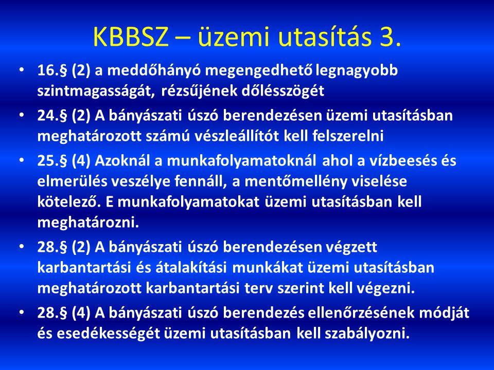 KBBSZ – üzemi utasítás 3. 16.§ (2) a meddőhányó megengedhető legnagyobb szintmagasságát, rézsűjének dőlésszögét 24.§ (2) A bányászati úszó berendezése