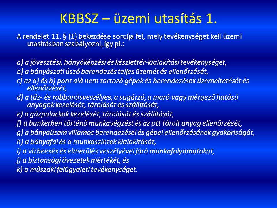 KBBSZ – üzemi utasítás 1. A rendelet 11. § (1) bekezdése sorolja fel, mely tevékenységet kell üzemi utasításban szabályozni, így pl.: a) a jövesztési,