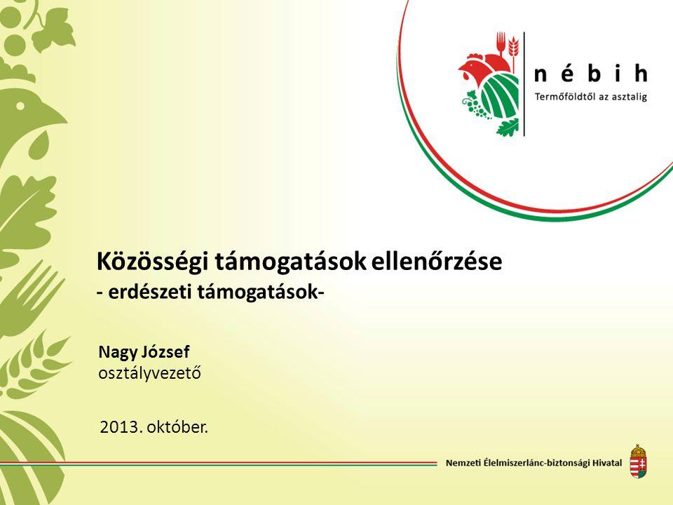 Közösségi támogatások ellenőrzése - erdészeti támogatások- Nagy József osztályvezető 2013. október.