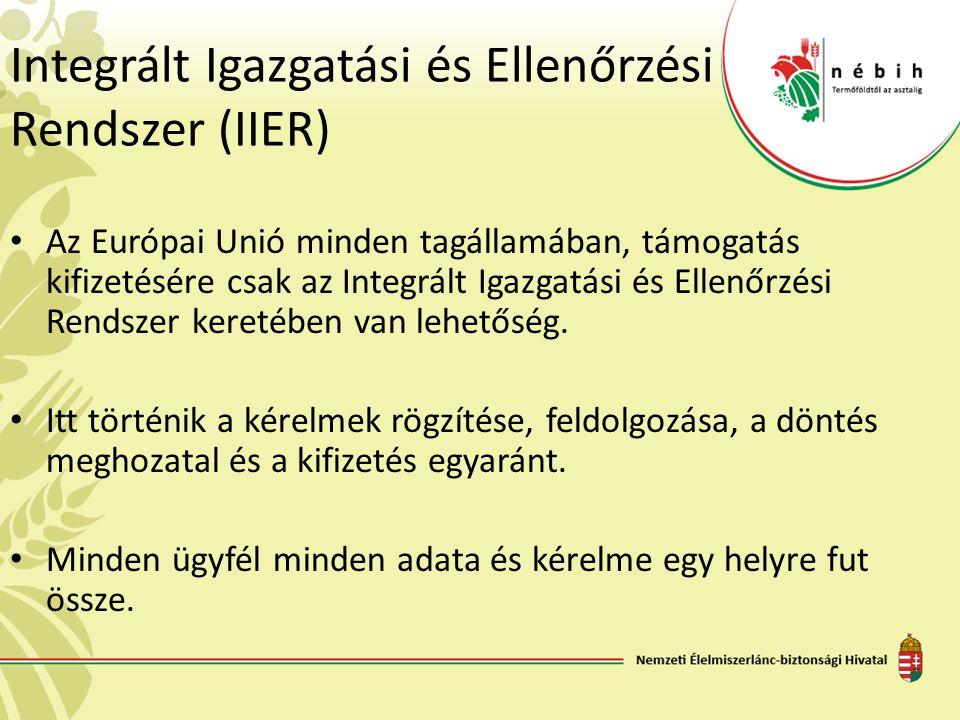Integrált Igazgatási és Ellenőrzési Rendszer (IIER) Az Európai Unió minden tagállamában, támogatás kifizetésére csak az Integrált Igazgatási és Ellenő