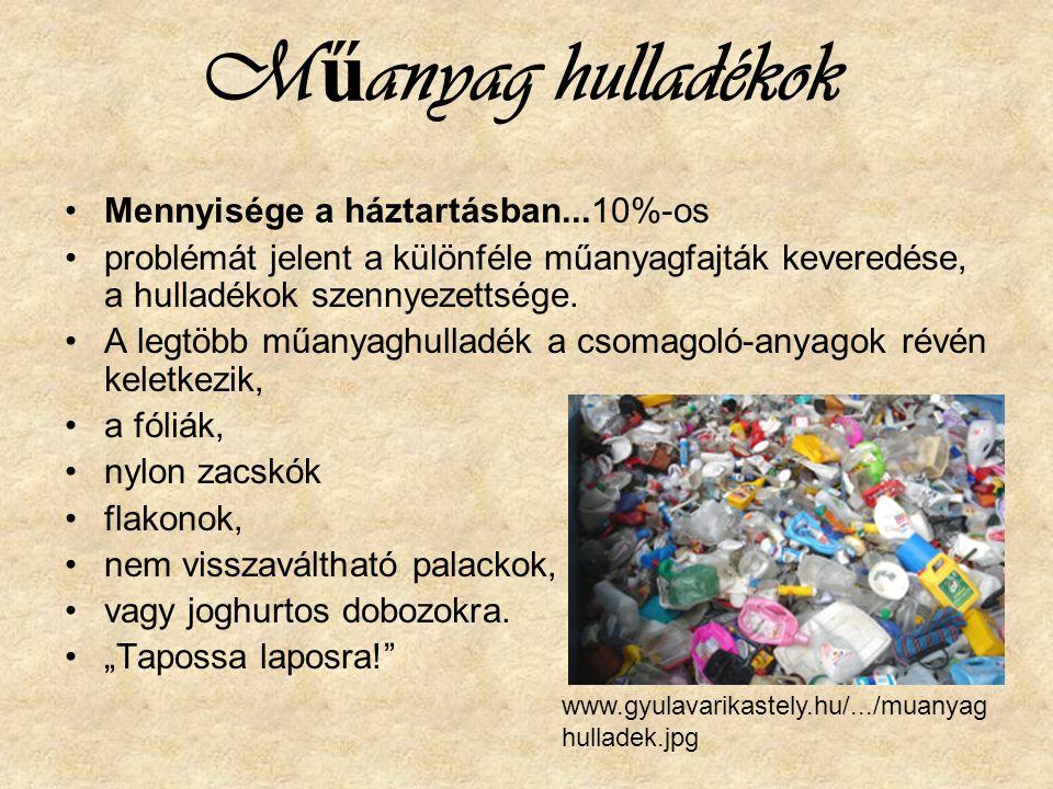 M ű anyag hulladékok Mennyisége a háztartásban...10%-os problémát jelent a különféle műanyagfajták keveredése, a hulladékok szennyezettsége. A legtöbb