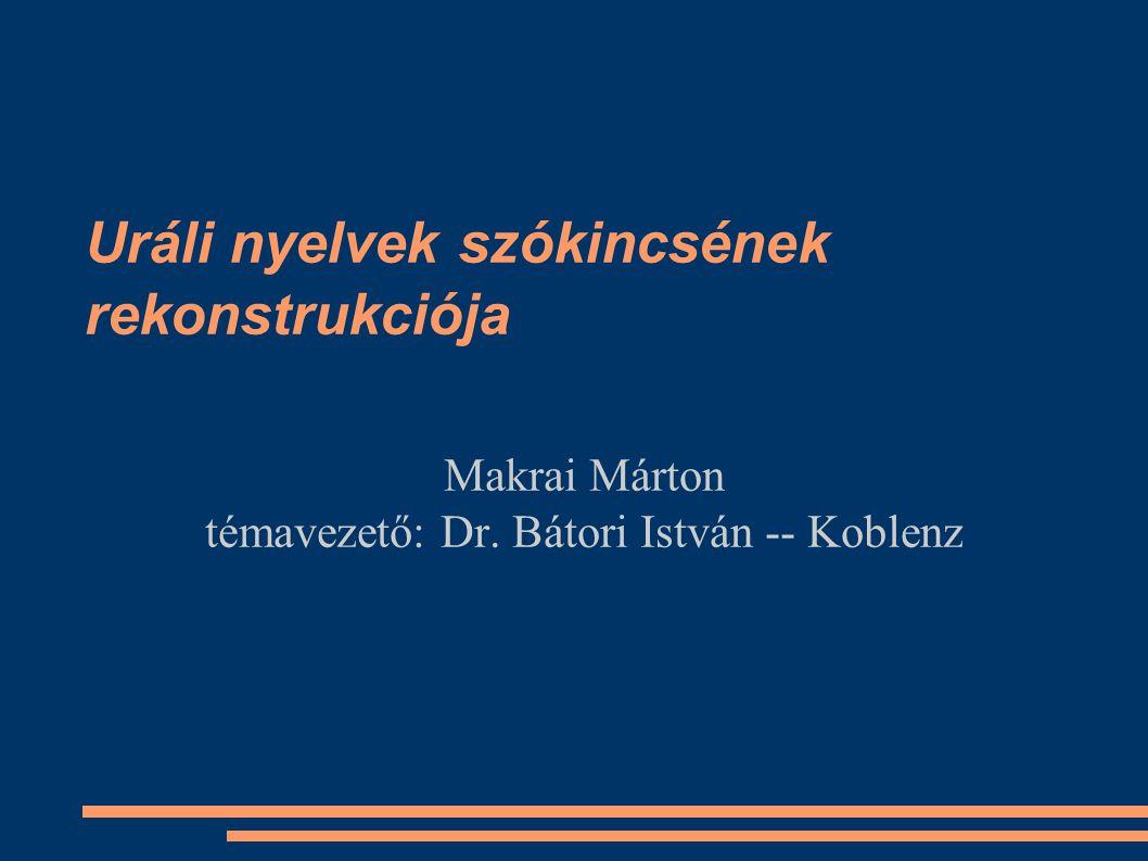 Uráli nyelvek szókincsének rekonstrukciója Makrai Márton témavezető: Dr. Bátori István -- Koblenz