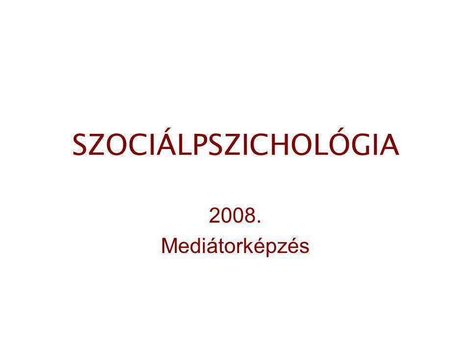 SZOCIÁLPSZICHOLÓGIA 2008. Mediátorképzés