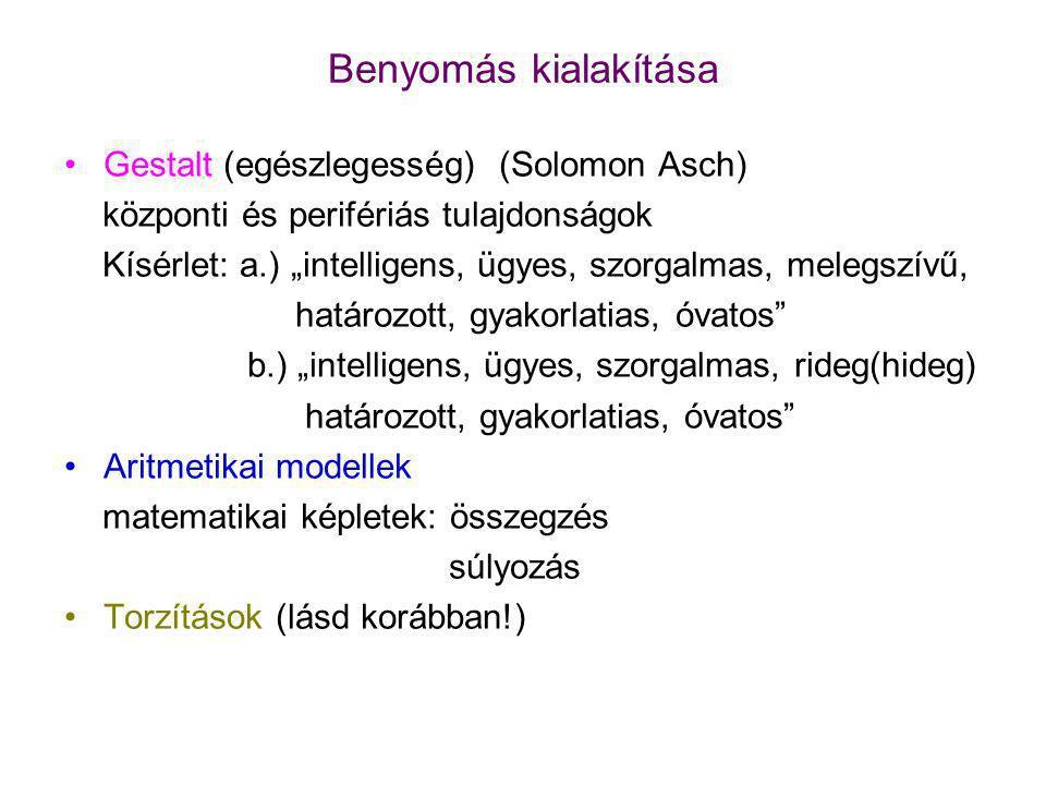 """Benyomás kialakítása Gestalt (egészlegesség) (Solomon Asch) központi és perifériás tulajdonságok Kísérlet: a.) """"intelligens, ügyes, szorgalmas, melegszívű, határozott, gyakorlatias, óvatos b.) """"intelligens, ügyes, szorgalmas, rideg(hideg) határozott, gyakorlatias, óvatos Aritmetikai modellek matematikai képletek: összegzés súlyozás Torzítások (lásd korábban!)"""