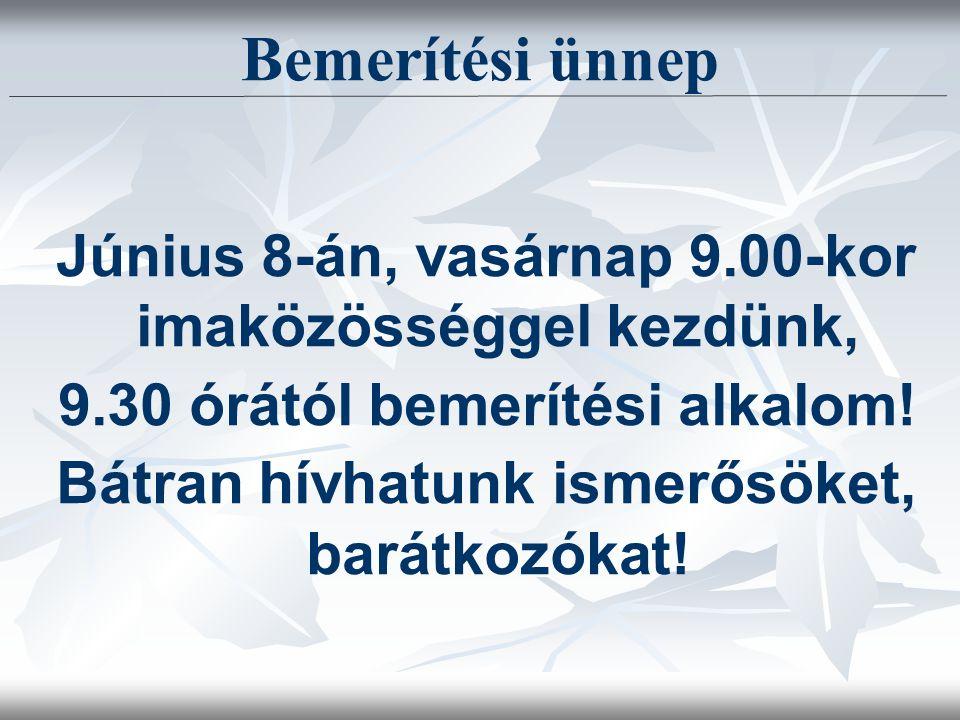 Bemerítési ünnep Június 8-án, vasárnap 9.00-kor imaközösséggel kezdünk, 9.30 órától bemerítési alkalom.