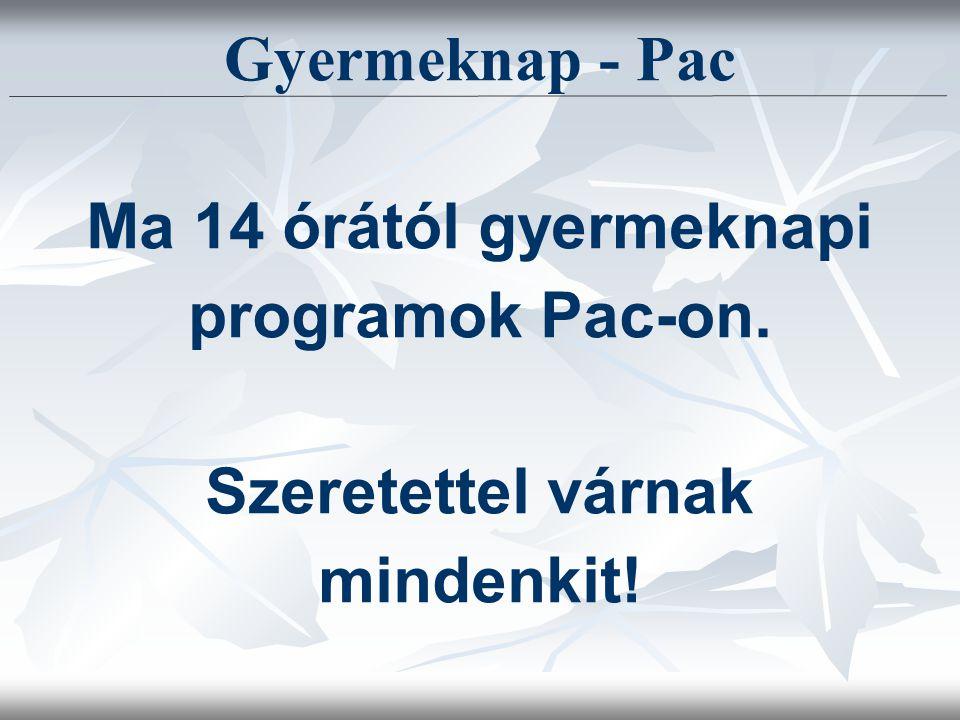 Gyermeknap - Pac Ma 14 órától gyermeknapi programok Pac-on. Szeretettel várnak mindenkit!