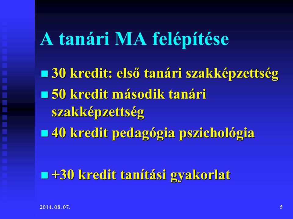 Belépési feltétel Alapképzési diploma Alapképzési diploma (első tanári szakképezttség) Tanári szakirány Tanári szakirány 50 kredit a második tanári szakképzettségből 10 kredit pedagógia-pszichológia 10 kredit pedagógia-pszichológia 2014.