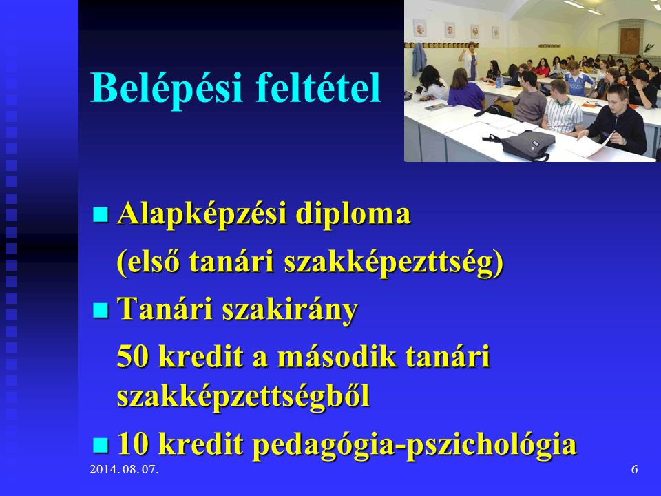 Belépési feltétel Alapképzési diploma Alapképzési diploma (első tanári szakképezttség) Tanári szakirány Tanári szakirány 50 kredit a második tanári sz