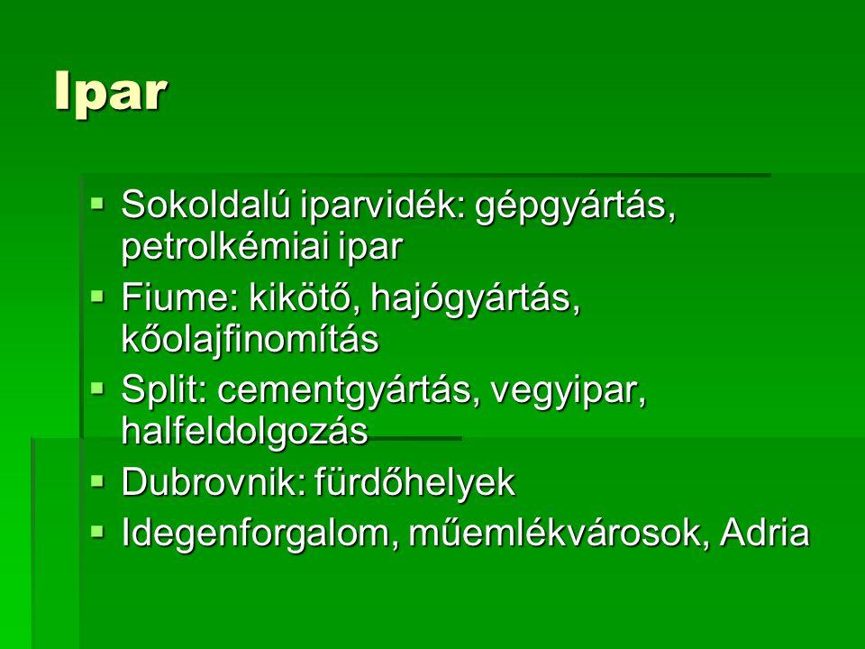 Ipar  Sokoldalú iparvidék: gépgyártás, petrolkémiai ipar  Fiume: kikötő, hajógyártás, kőolajfinomítás  Split: cementgyártás, vegyipar, halfeldolgoz