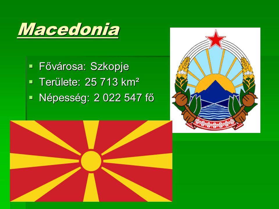 Macedonia  Fővárosa: Szkopje  Területe: 25 713 km²  Népesség: 2 022 547 fő