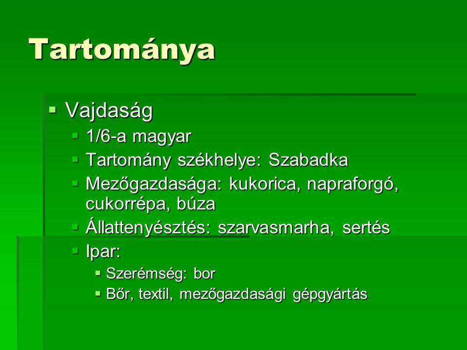 Tartománya  Vajdaság  1/6-a magyar  Tartomány székhelye: Szabadka  Mezőgazdasága: kukorica, napraforgó, cukorrépa, búza  Állattenyésztés: szarvas