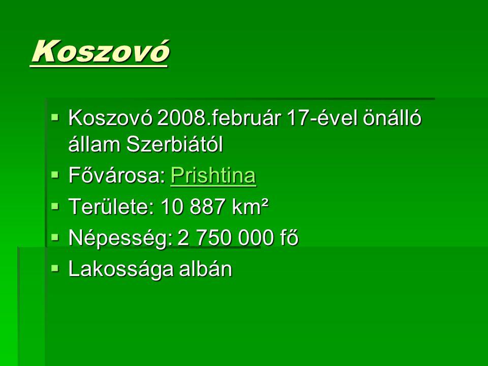 Koszovó  Koszovó 2008.február 17-ével önálló állam Szerbiától  Fővárosa: Prishtina Prishtina  Területe: 10 887 km²  Területe: 10 887 km²  Népessé