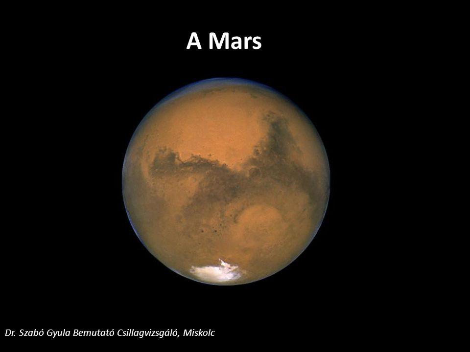 A Mars - adatok Naptól való közepes távolsága: 228 millió km (1.52 CsE) egyenlítői sugár: 3397 km (0,53 Földsugár) tengelyforgási periódus: 24,62 földi óra (1,026 földi nap) Nap körüli keringési idő: 687 földi nap tömeg: 6,42x10 23 kg (0,108 Földtömeg) térfogat: 1.6314 X 10 11 km 3 (0,150 Földtérfogat) Dr.