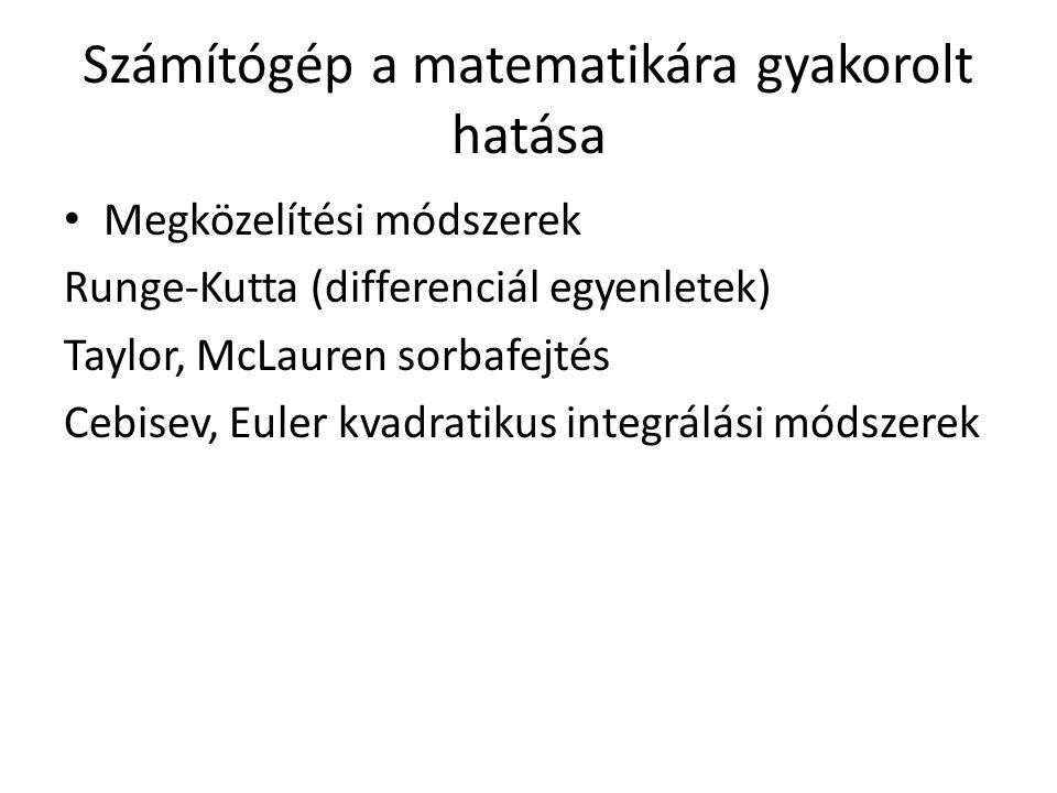 Megközelítési módszerek Runge-Kutta (differenciál egyenletek) Taylor, McLauren sorbafejtés Cebisev, Euler kvadratikus integrálási módszerek Számítógép