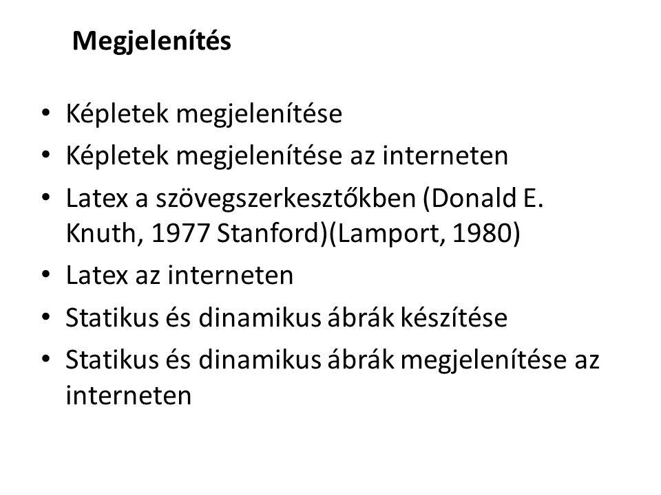 Képletek megjelenítése Képletek megjelenítése az interneten Latex a szövegszerkesztőkben (Donald E. Knuth, 1977 Stanford)(Lamport, 1980) Latex az inte