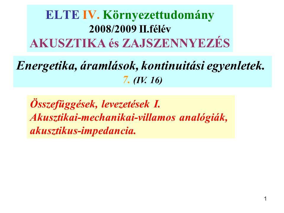 ELTE IV. Környezettudomány 2007/2008 II.félév AKUSZTIKA és ZAJSZENNYEZÉS Energetika, áramlások, kontinuitási egyenletek. 7. (IV. 16) Összefüggések, le
