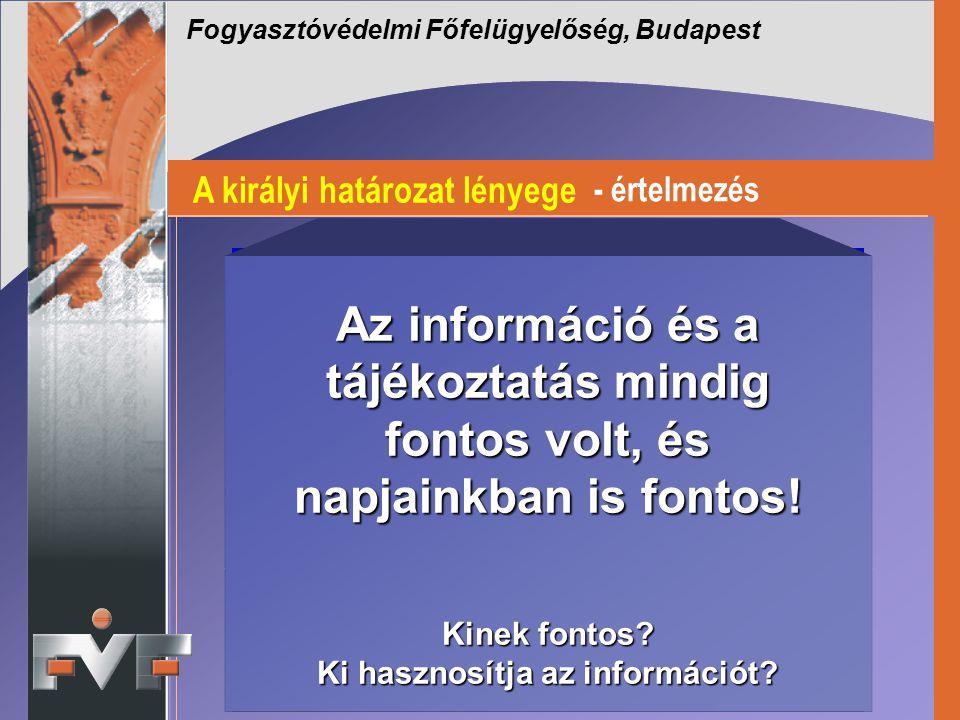 Fogyasztóvédelmi Főfelügyelőség, Budapest A királyi határozat lényege - értelmezés Biztonságos termék Nem biztonságos termék Információ hordozó Inform