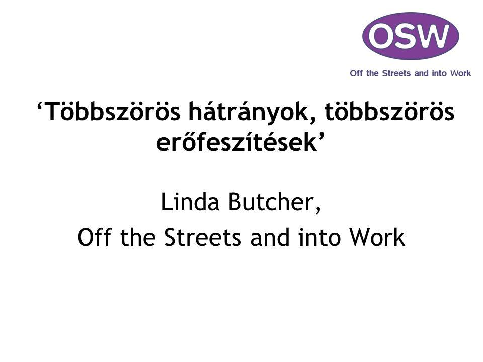 'Többszörös hátrányok, többszörös erőfeszítések' Linda Butcher, Off the Streets and into Work