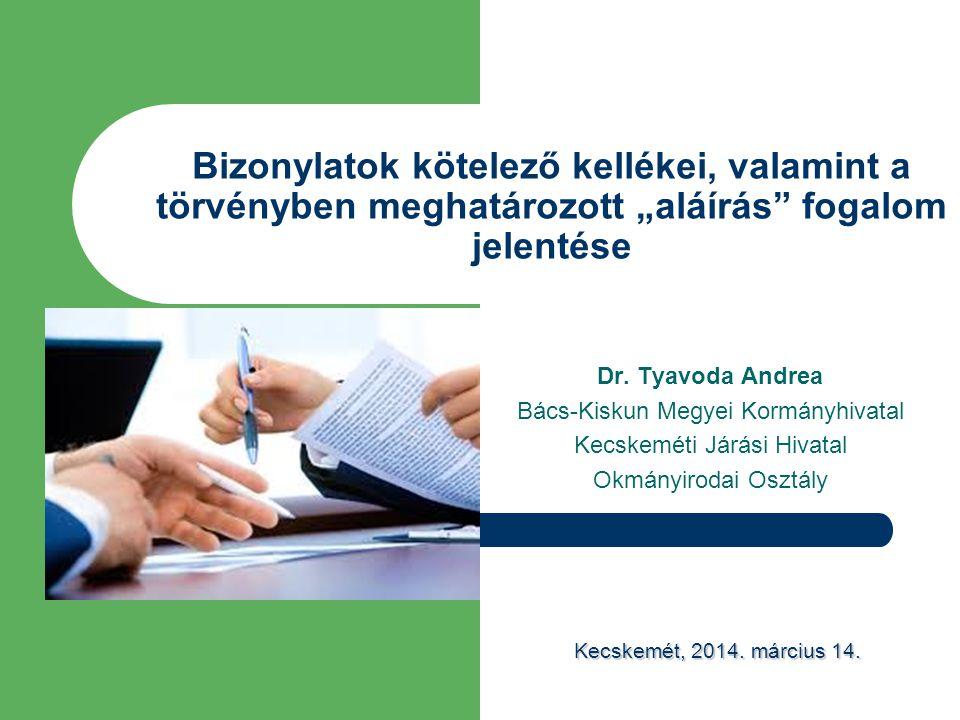 """Bizonylatok kötelező kellékei, valamint a törvényben meghatározott """"aláírás"""" fogalom jelentése Dr. Tyavoda Andrea Bács-Kiskun Megyei Kormányhivatal Ke"""