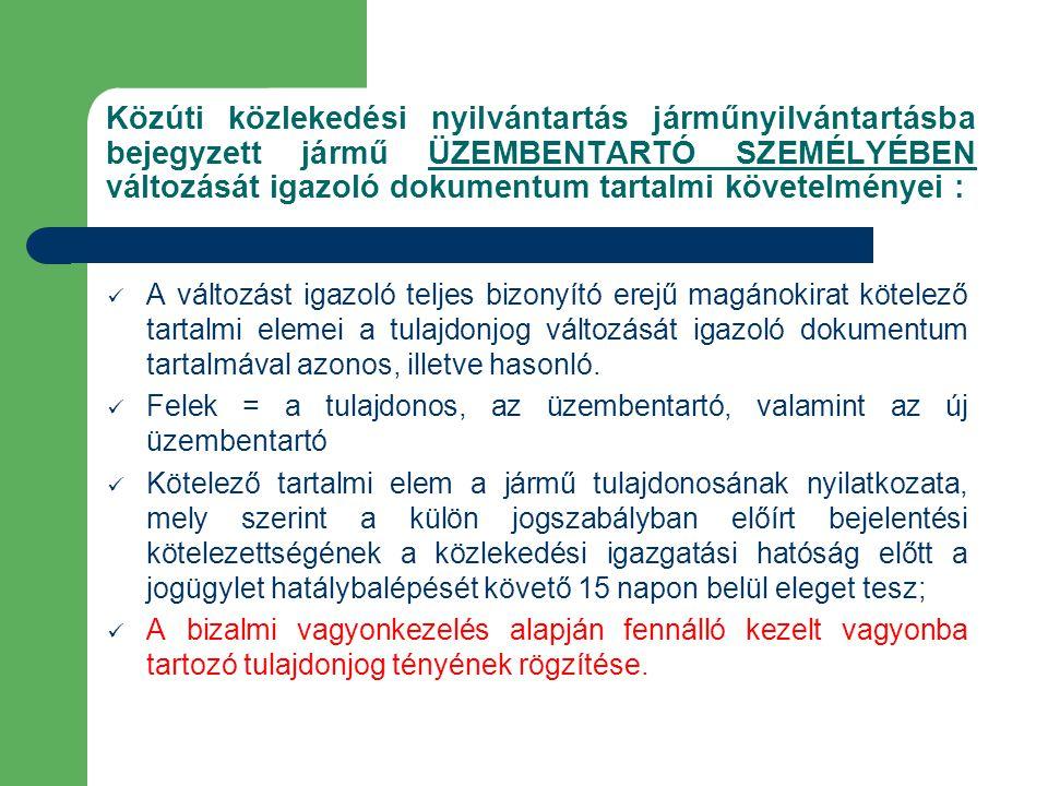 Közúti közlekedési nyilvántartás járműnyilvántartásba bejegyzett jármű ÜZEMBENTARTÓ SZEMÉLYÉBEN változását igazoló dokumentum tartalmi követelményei :