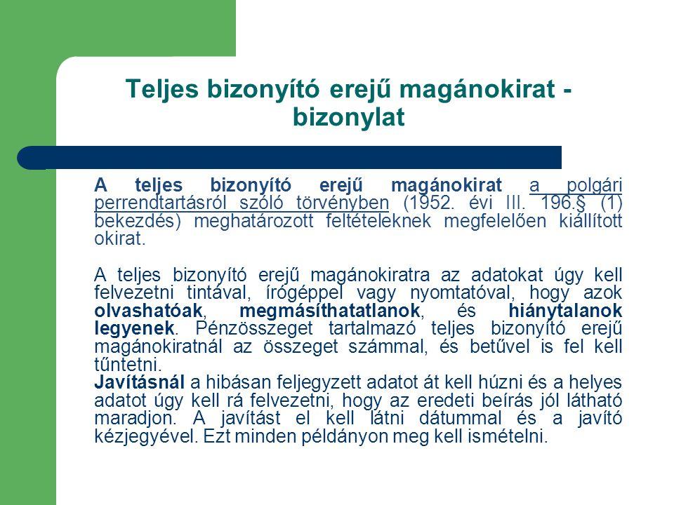 Teljes bizonyító erejű magánokirat - bizonylat A teljes bizonyító erejű magánokirat a polgári perrendtartásról szóló törvényben (1952. évi III. 196.§