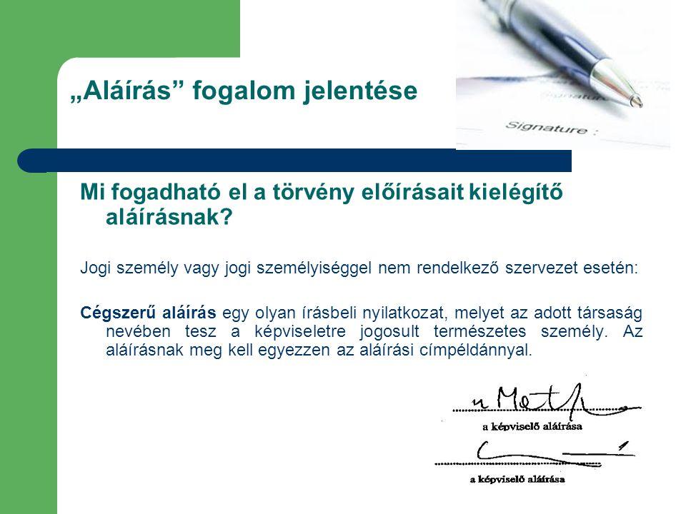 """""""Aláírás"""" fogalom jelentése Mi fogadható el a törvény előírásait kielégítő aláírásnak? Jogi személy vagy jogi személyiséggel nem rendelkező szervezet"""