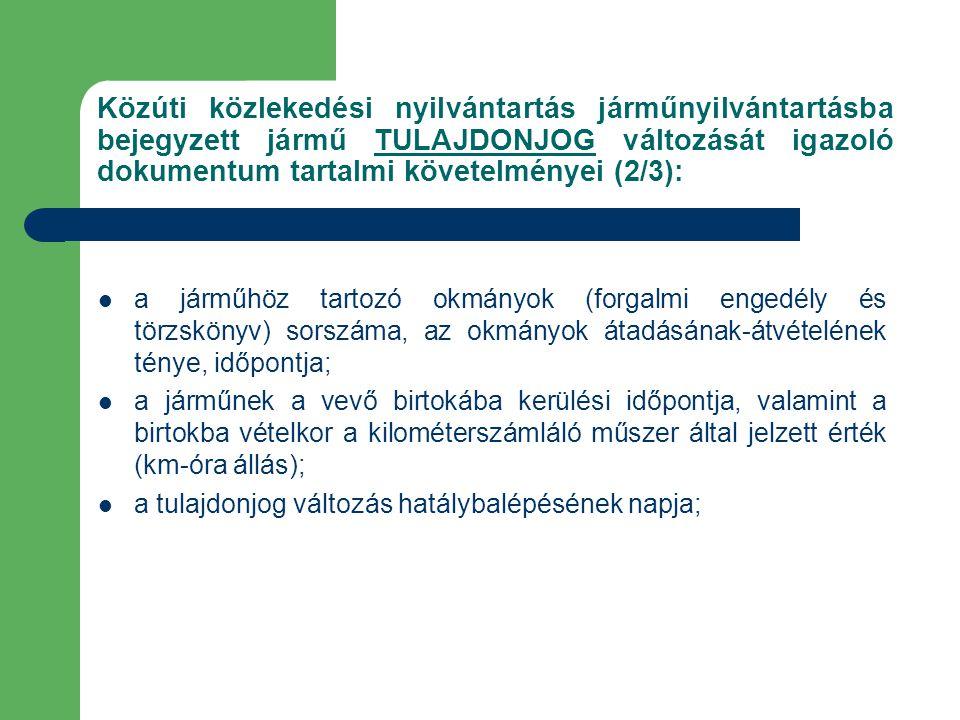 Közúti közlekedési nyilvántartás járműnyilvántartásba bejegyzett jármű TULAJDONJOG változását igazoló dokumentum tartalmi követelményei (2/3): a jármű