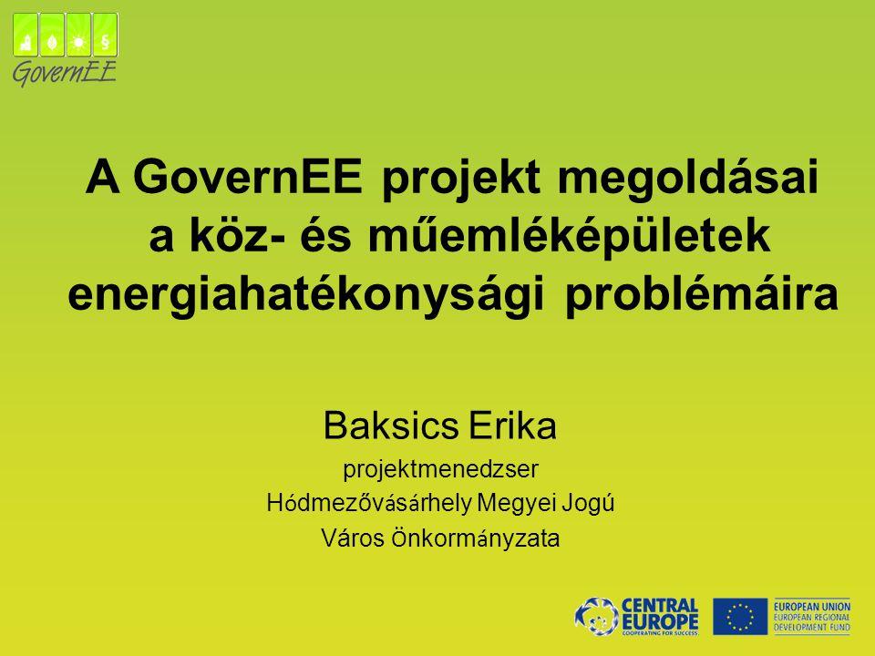 A GovernEE projekt megoldásai a köz- és műemléképületek energiahatékonysági problémáira Baksics Erika projektmenedzser H ó dmezőv á s á rhely Megyei J