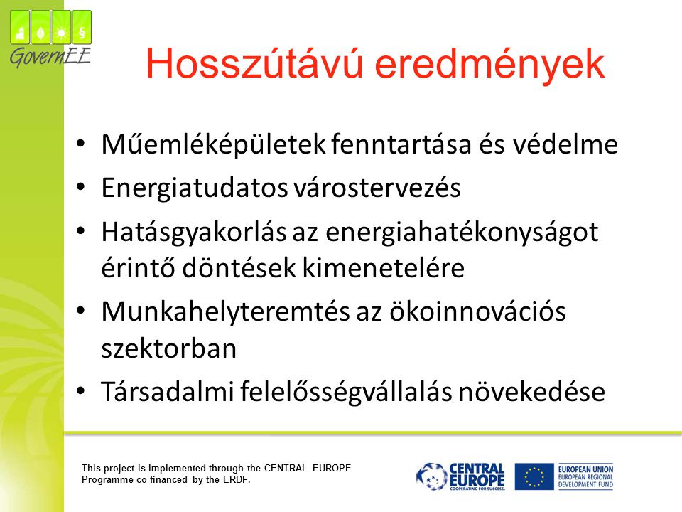 This project is implemented through the CENTRAL EUROPE Programme co-financed by the ERDF. Hosszútávú eredmények Műemléképületek fenntartása és védelme