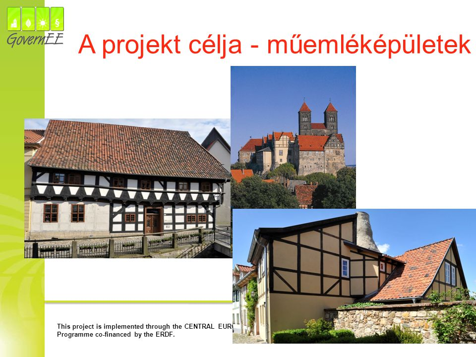 This project is implemented through the CENTRAL EUROPE Programme co-financed by the ERDF. A projekt célja - műemléképületek