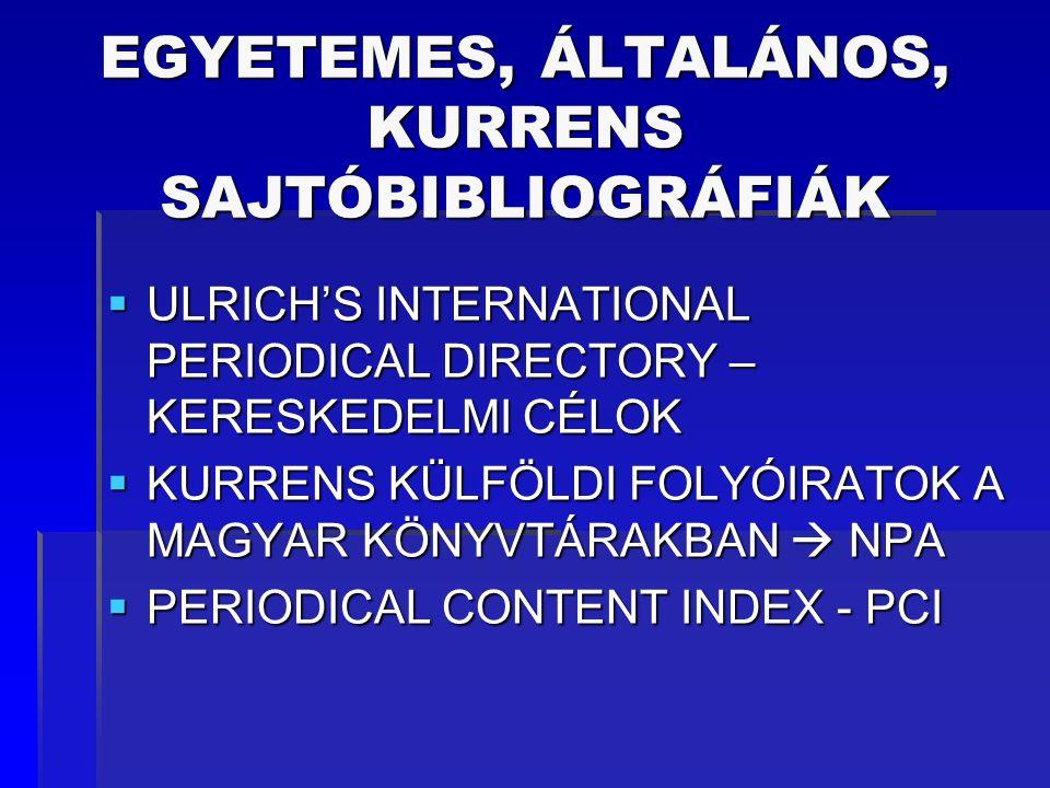 EGYETEMES, ÁLTALÁNOS, KURRENS SAJTÓBIBLIOGRÁFIÁK  ULRICH'S INTERNATIONAL PERIODICAL DIRECTORY – KERESKEDELMI CÉLOK  KURRENS KÜLFÖLDI FOLYÓIRATOK A M