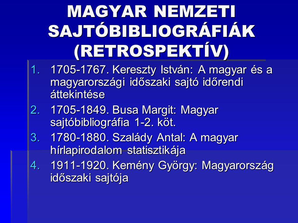 MAGYAR NEMZETI SAJTÓBIBLIOGRÁFIÁK (RETROSPEKTÍV) 1.1705-1767. Kereszty István: A magyar és a magyarországi időszaki sajtó időrendi áttekintése 2.1705-