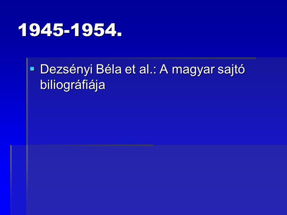 MAGYAR SAJTÓBIBLIOGRÁFIÁK KURRENS  Magyar Hírlapok és Folyóiratok jegyzéke 1958- / OSZK  MNB IKB 1976- /OSZK  MNB IKB (számítógépes) 1978- /OSZK