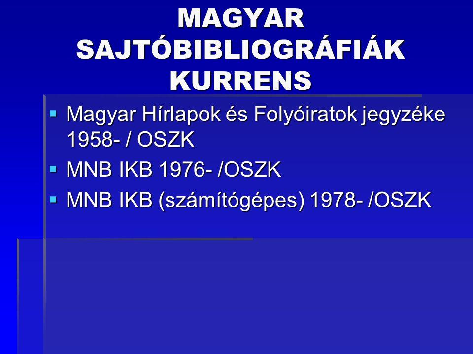 MAGYAR SAJTÓREPERTÓRIUMOK Retrospektív 1.Szinnyei József: Hazai és külföldi folyóiratok magyar tudományos repertóriuma 2.Petrik ciklusok (1712-1860; 1860- 1875; 1901-1910.)
